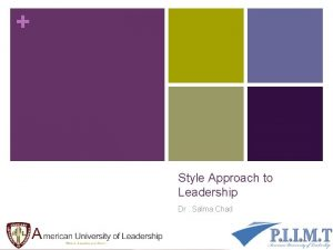 Style Approach to Leadership Dr Salma Chad Trait