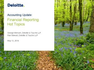 Accounting Update Financial Reporting Hot Topics George Mensah