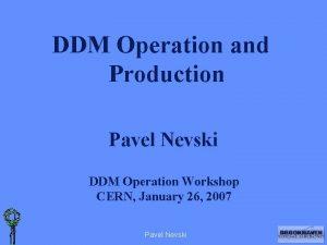 DDM Operation and Production Pavel Nevski DDM Operation