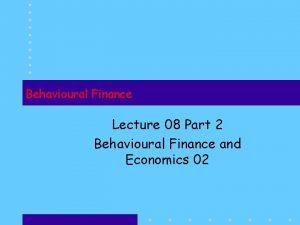 Behavioural Finance Lecture 08 Part 2 Behavioural Finance