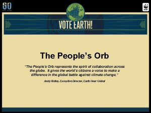 The Peoples Orb The Peoples Orb represents the