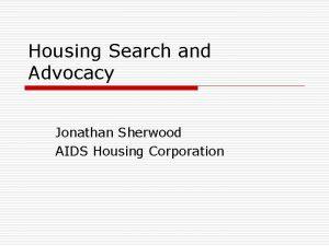 Housing Search and Advocacy Jonathan Sherwood AIDS Housing