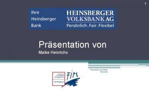 1 Prsentation von Maike Heinrichs 2 Prsentation von