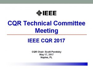 CQR Technical Committee Meeting IEEE CQR 2017 CQR