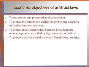Economic objectives of antitrust laws The protection and