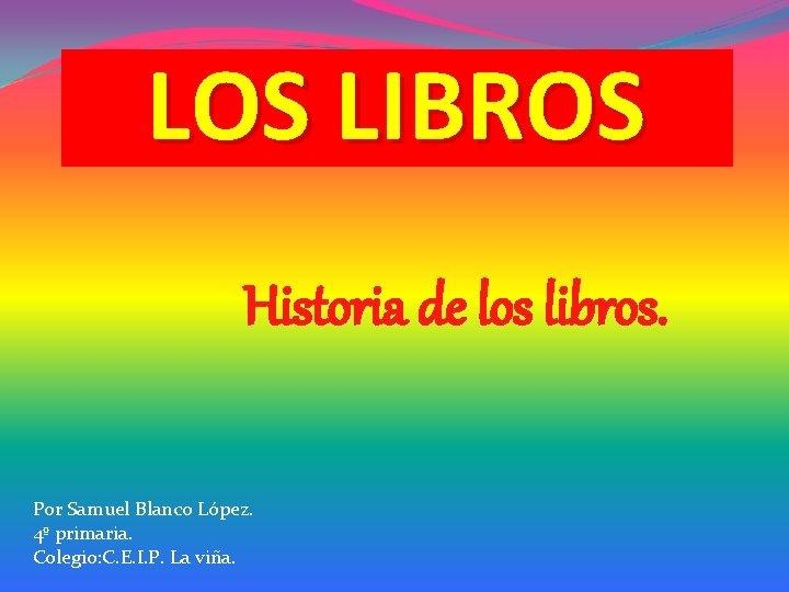 LOS LIBROS Historia de los libros Por Samuel