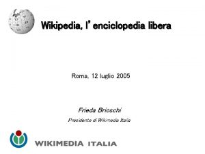 Wikipedia lenciclopedia libera Roma 12 luglio 2005 Frieda