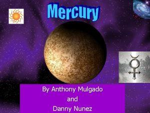 By Anthony Mulgado and Danny Nunez Mercurys History