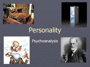 Personality Psychoanalysis What is personality An individuals pattern