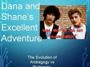 Dana and Shanes Excellent Adventure The Evolution of