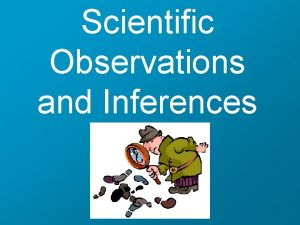 Scientific Observations and Inferences Observations Any information collected