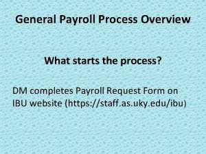 General Payroll Process Overview What starts the process