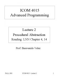 ICOM 4015 Advanced Programming Lecture 2 Procedural Abstraction