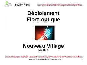 Dploiement Fibre optique Nouveau Village Juin 2014 Synthse