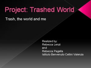 Project Trashed World Trash the world and me