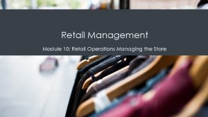 Retail Management Module 10 Retail Operations Managing the
