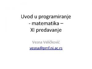 Uvod u programiranje matematika XI predavanje Vesna Velikovi