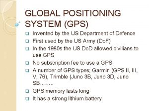 GLOBAL POSITIONING SYSTEM GPS q q q q