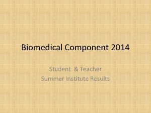 Biomedical Component 2014 Student Teacher Summer Institute Results