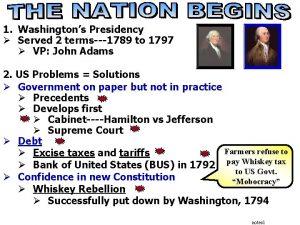 1 Washingtons Presidency Served 2 terms1789 to 1797
