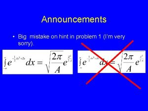 Announcements Big mistake on hint in problem 1