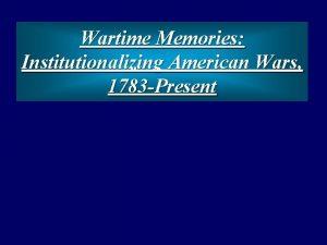 Wartime Memories Institutionalizing American Wars 1783 Present War