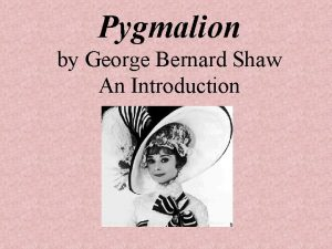 Pygmalion by George Bernard Shaw An Introduction TITLE