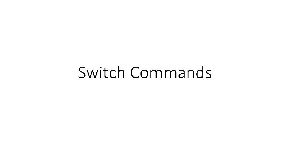 Switch Commands Basic configuration Switch Default Gateway switch