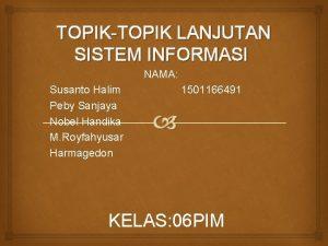 TOPIKTOPIK LANJUTAN SISTEM INFORMASI NAMA Susanto Halim Peby