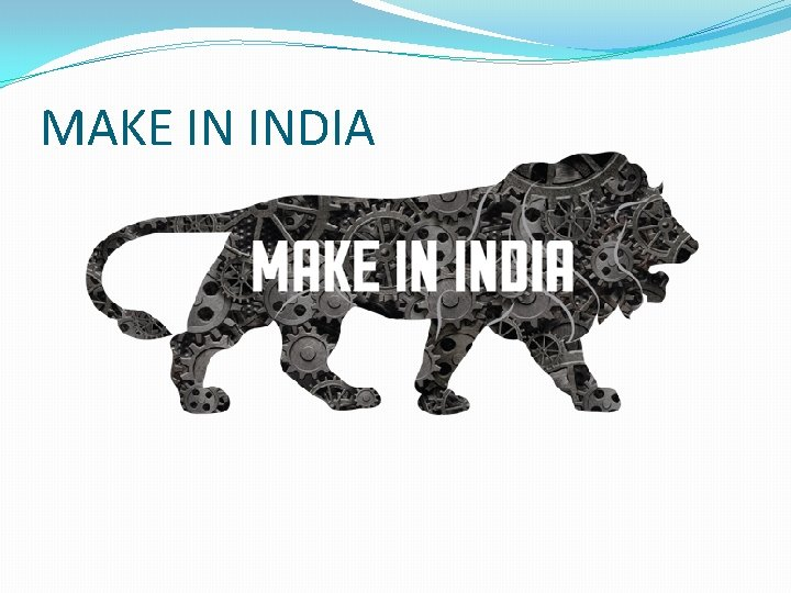 MAKE IN INDIA Make In India INTRODUCTION India