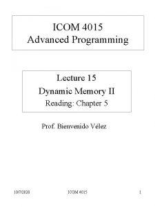 ICOM 4015 Advanced Programming Lecture 15 Dynamic Memory
