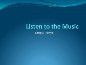 Listen to the Music Craig E Ferrin Chapter
