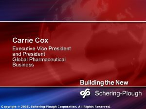 Carrie Cox Executive Vice President and President Global