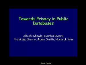 Towards Privacy in Public Databases Shuchi Chawla Cynthia