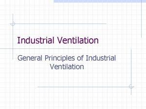 Industrial Ventilation General Principles of Industrial Ventilation What