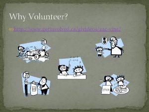 Why Volunteer http www getinvolved cagivideoszacvine Why Volunteer