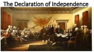The Declaration of Independence The Second Continental Congress