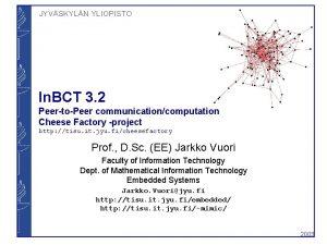JYVSKYLN YLIOPISTO In BCT 3 2 PeertoPeer communicationcomputation