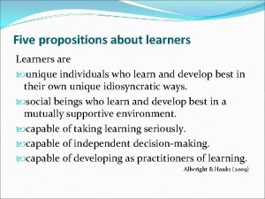 Five propositions about learners Learners are unique individuals