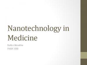 Nanotechnology in Medicine Stefan Wandtke ENGR 1050 Objectives