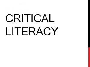 CRITICAL LITERACY CRITICAL LITERACY Related to critical pedagogy