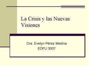 La Crisis y las Nuevas Visiones Dra Evelyn