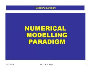 Modelling paradigm NUMERICAL MODELLING PARADIGM 1072020 Dr J