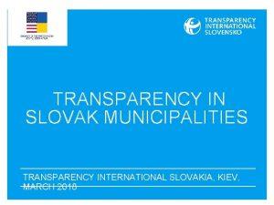 TRANSPARENCY IN SLOVAK MUNICIPALITIES TRANSPARENCY INTERNATIONAL SLOVAKIA KIEV