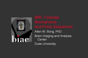MRI Contrast Mechanisms and Pulse Sequences Allen W