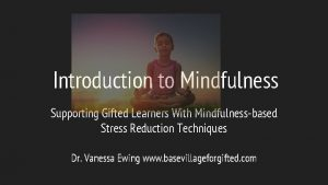 Introduction to Mindfulness Supporting Gifted Learners With Mindfulnessbased