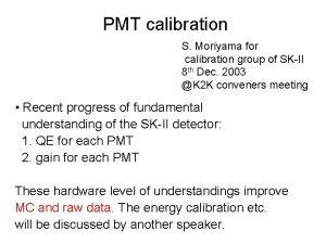 PMT calibration S Moriyama for calibration group of