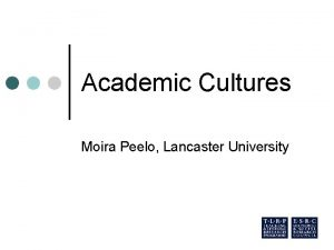 Academic Cultures Moira Peelo Lancaster University Access to