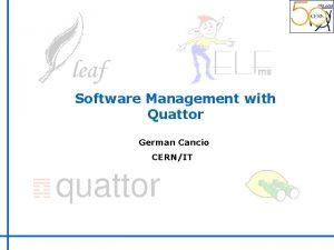 Software Management with Quattor German Cancio CERNIT Outline