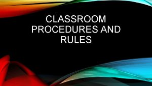 CLASSROOM PROCEDURES AND RULES ENTERINGBELL SCHEDULE Before the